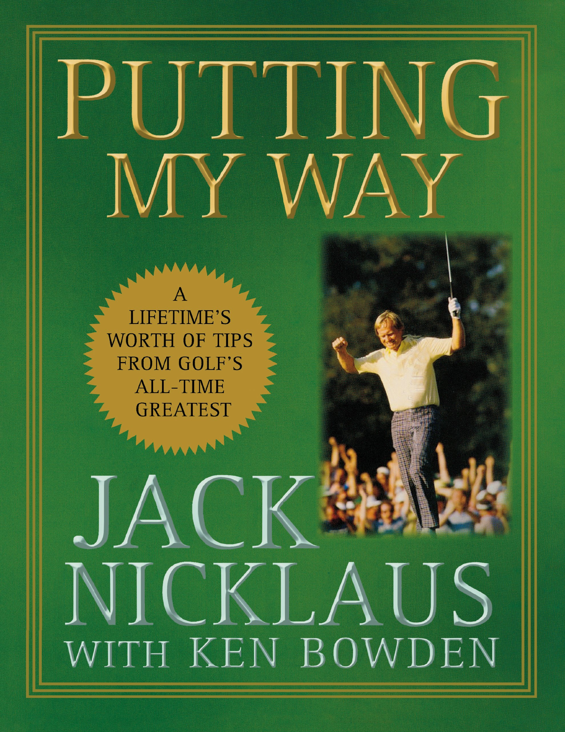 Putting My Way: A Lifetime's Worth of Tips from Golf's All-Time Greatest:  Jack Nicklaus: 9780470487792: Amazon.com: Books