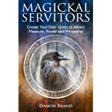 Magickal Servitors: Create Your Own Spirits to Attract Pleasure, Power and Prosperity (The Gallery of Magick)