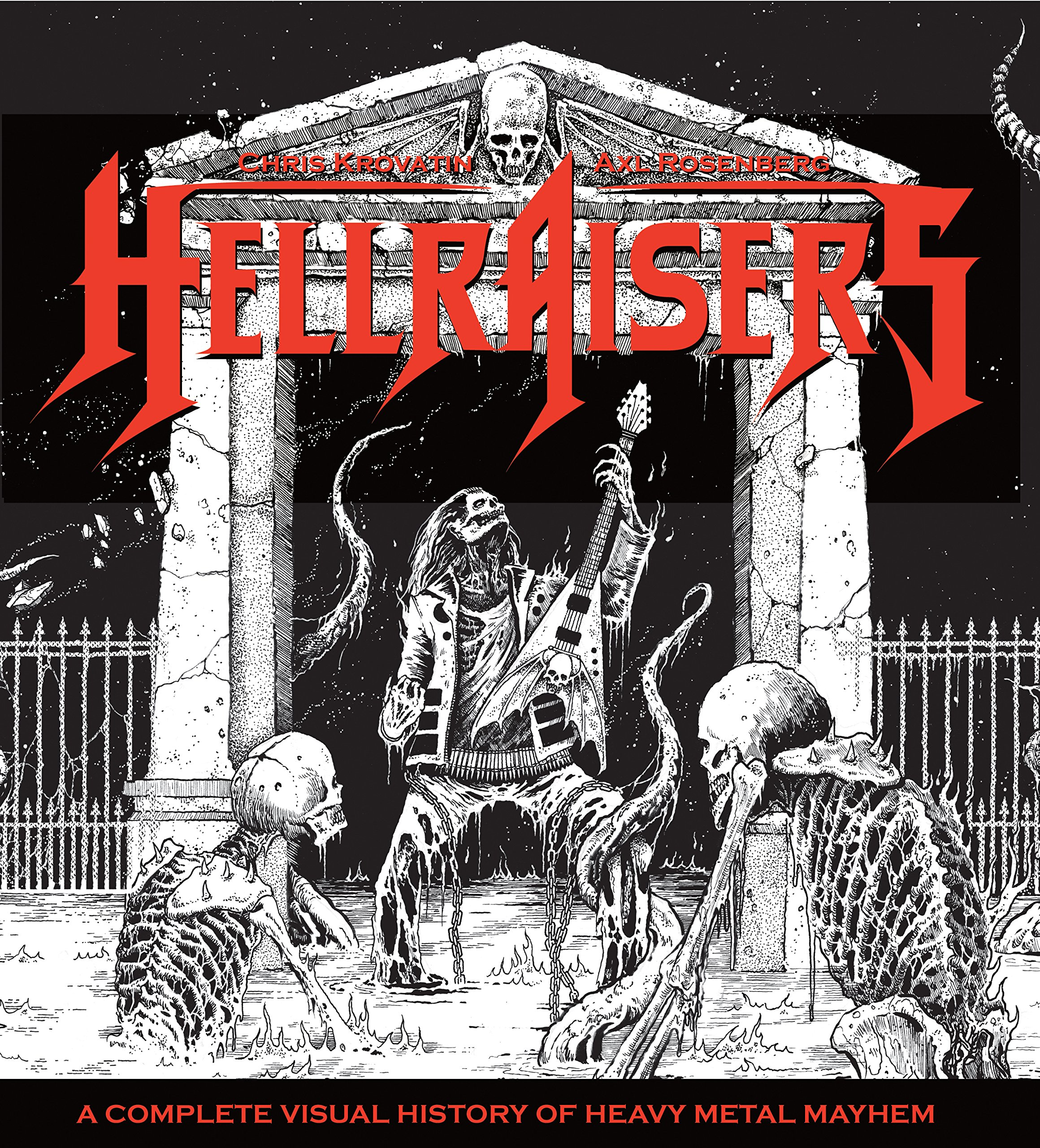 Hellraisers: A Complete Visual History of Heavy Metal Mayhem Hardcover –  Oct 24 2017