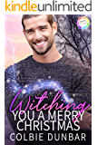 Witching You A Merry Christmas: A Holiday Romance (Vale Valley Season Four Book 11)