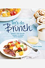 Let's Do Brunch: Sweet & Savory Dishes to Share with Friends Hardcover