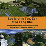 Les jardins Tao, Zen et le Feng Shui : Manuel de base sur l'art des jardins asiatiques dans le jardins traditionnel occidental