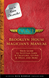 From the Kane Chronicles:  Brooklyn House Magician's Manual: Your Guide to Egyptian Gods & Creatures, Glyphs & Spells, and More (Kane Chronicles. The)