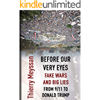 Before Our  Very Eyes,  Fake Wars and Big Lies: From 9/11 to Donald Trump (English Edition)