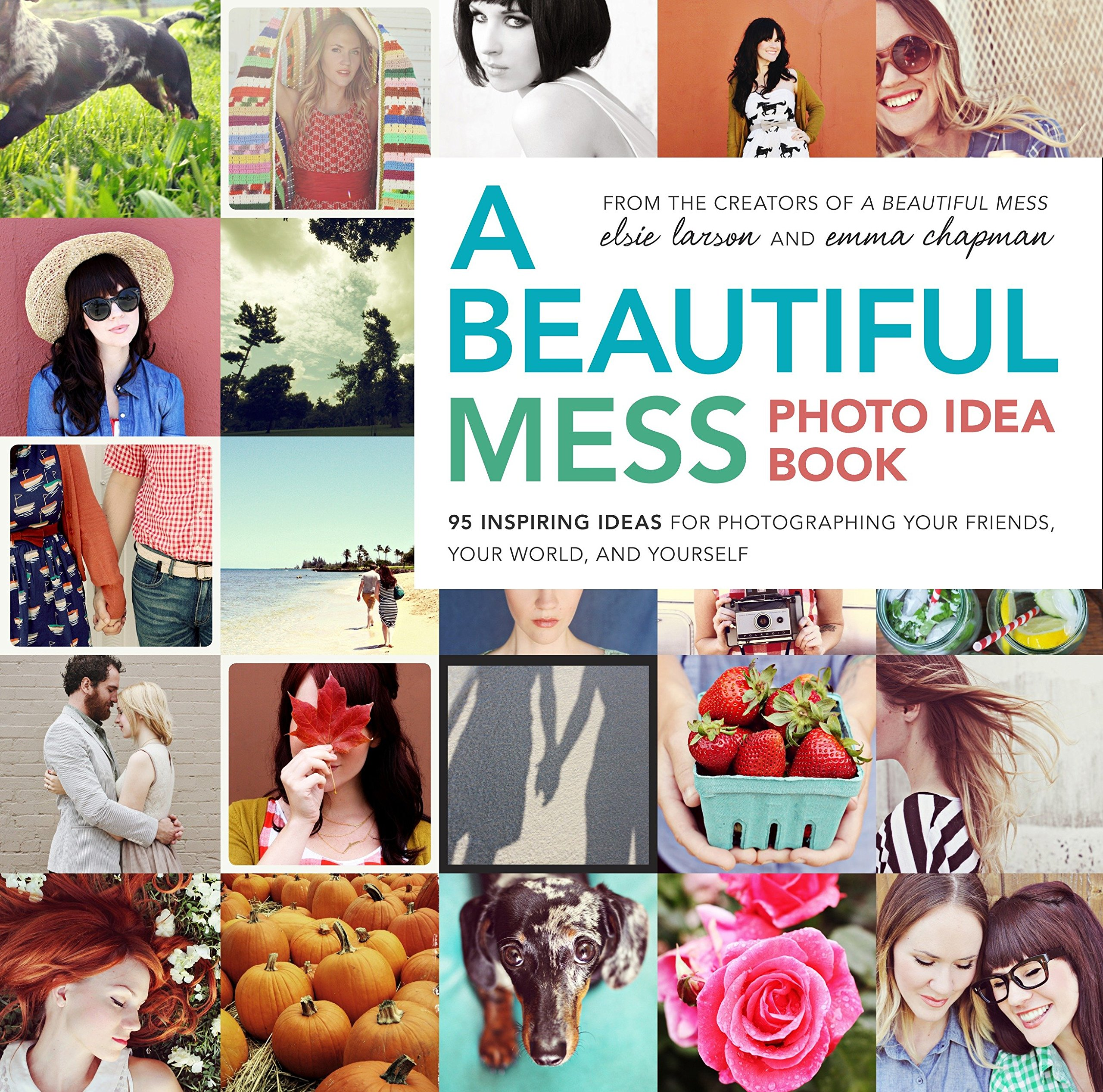 A Beautiful Mess Photo Idea Book 95 Inspiring Ideas For