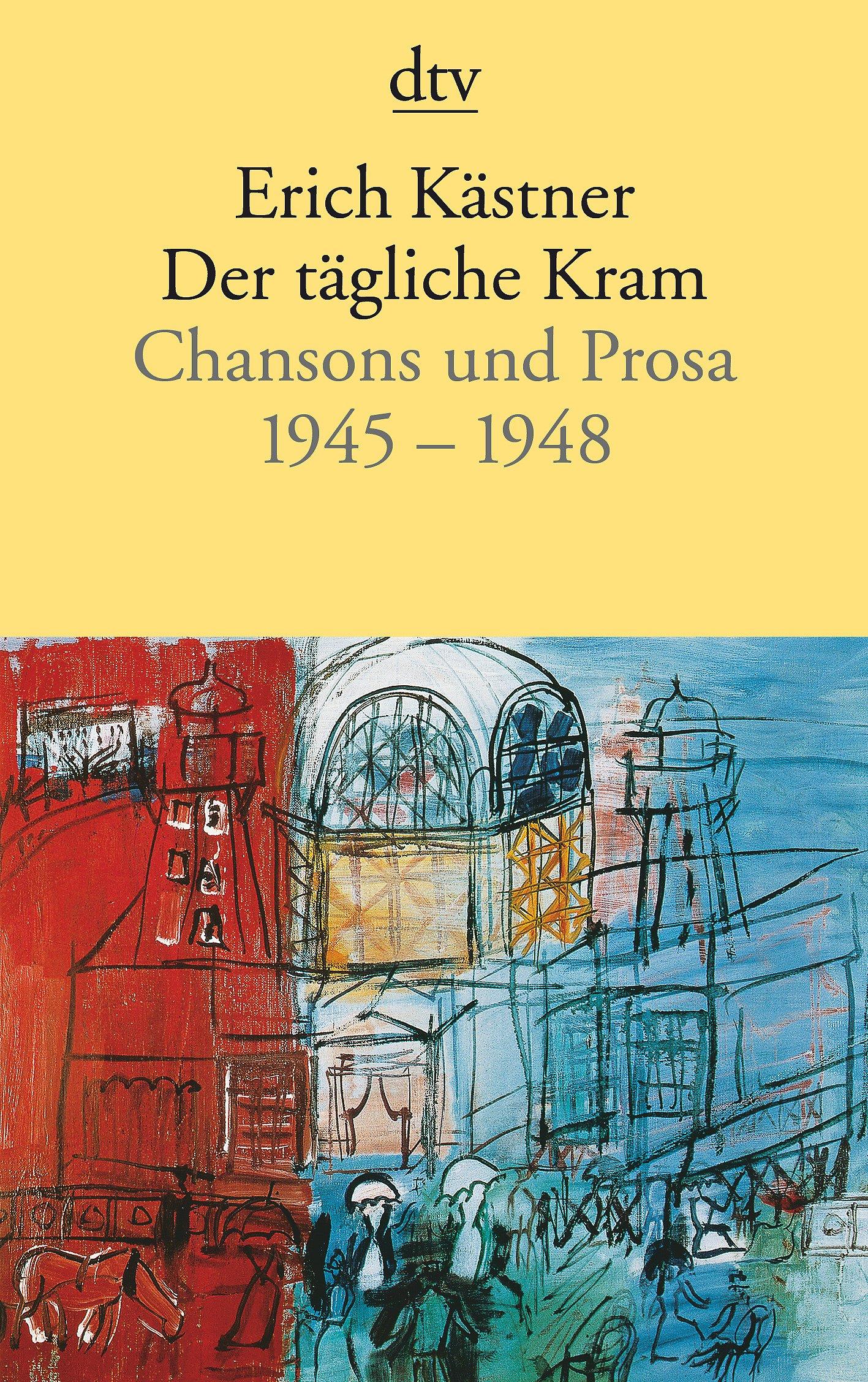 Der tägliche Kram: Chansons und Prosa 1945-1948