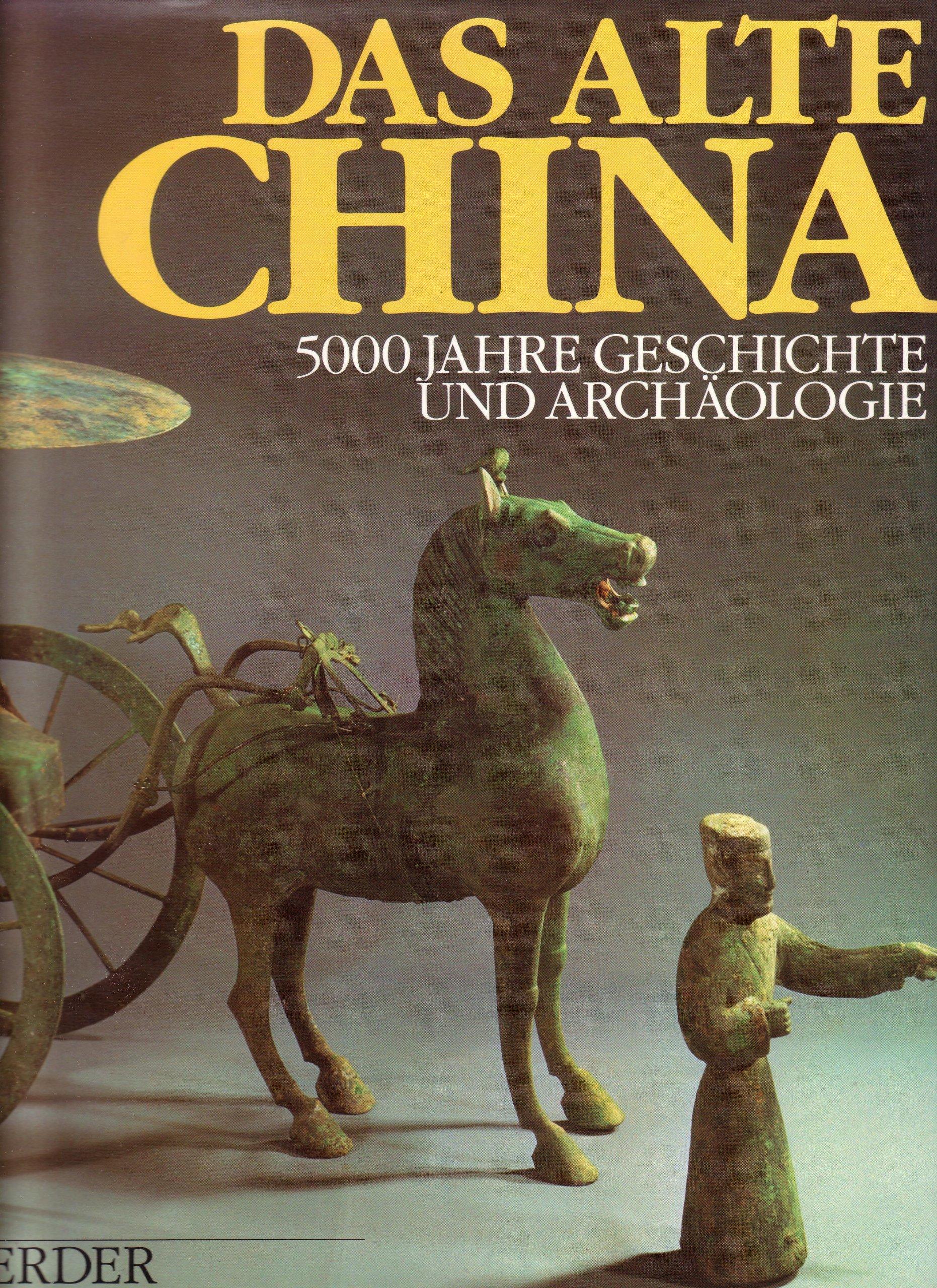 Das alte China. 5000 Jahre Geschichte und Archäologie