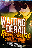 Waiting to Derail: Ryan Adams and Whiskeytown, Alt-Country's Brilliant Wreck