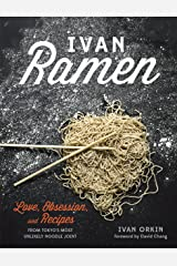 Ivan Ramen: Love, Obsession, and Recipes from Tokyo's Most Unlikely Noodle Joint [A Cookbook] Hardcover