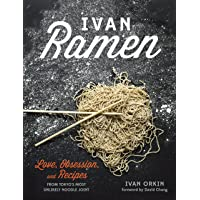 Ivan Ramen: Love, Obsession, and Recipes from Tokyo's Most Unlikely Noodle Joint...