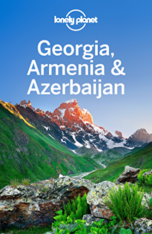 Lonely Planet Georgia; Armenia & Azerbaijan (Travel Guide)