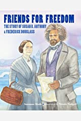 Friends for Freedom: The Story of Susan B. Anthony & Frederick Douglass Kindle Edition