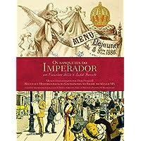Os banquetes do Imperador - Receitas e historiografia da gastronomia no Brasil do Século XXI