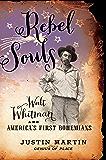 Rebel Souls: Walt Whitman and America's First Bohemians (A Merloyd Lawrence Book)