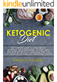 Ketogenic Diet: The Complete Guide to Losing Weight on the Keto Diet for Beginners. Includes Simple Keto Reset Diet Recipes + 4 Week Meal Prep Plan. Live Longer, Be Healthier, and Transform Your Life