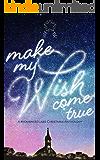 Make My Wish Come True: A #romanceclass Christmas Anthology