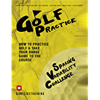 Golf Practice: How to Practice Golf and Take Your Range Game to the Course (English Edition)