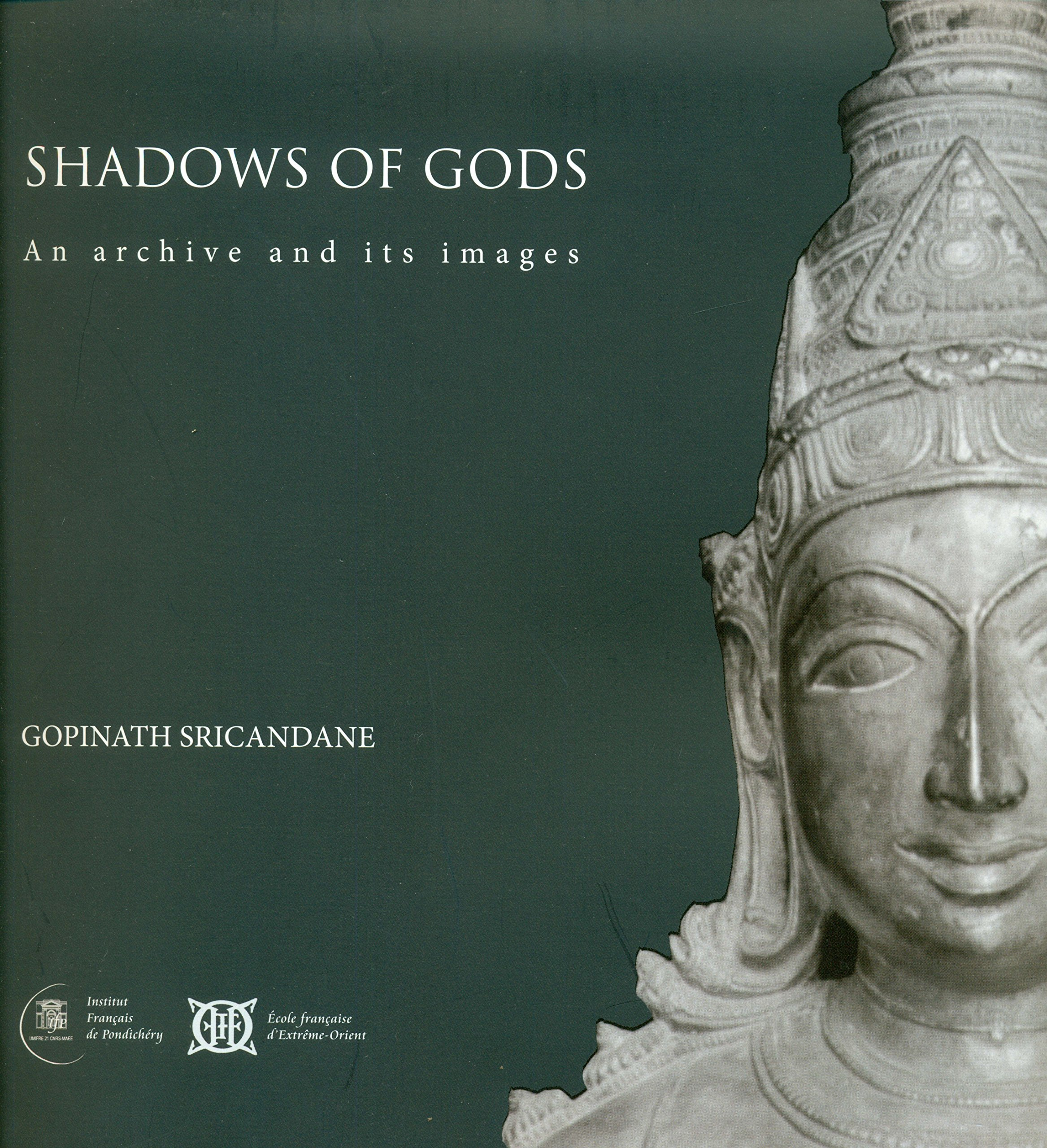 Shadows Of Gods An Archive And Its Images Gopinath Sricandane