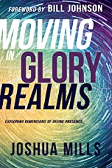 Moving in Glory Realms: Exploring Dimensions of Divine Presence Kindle Edition