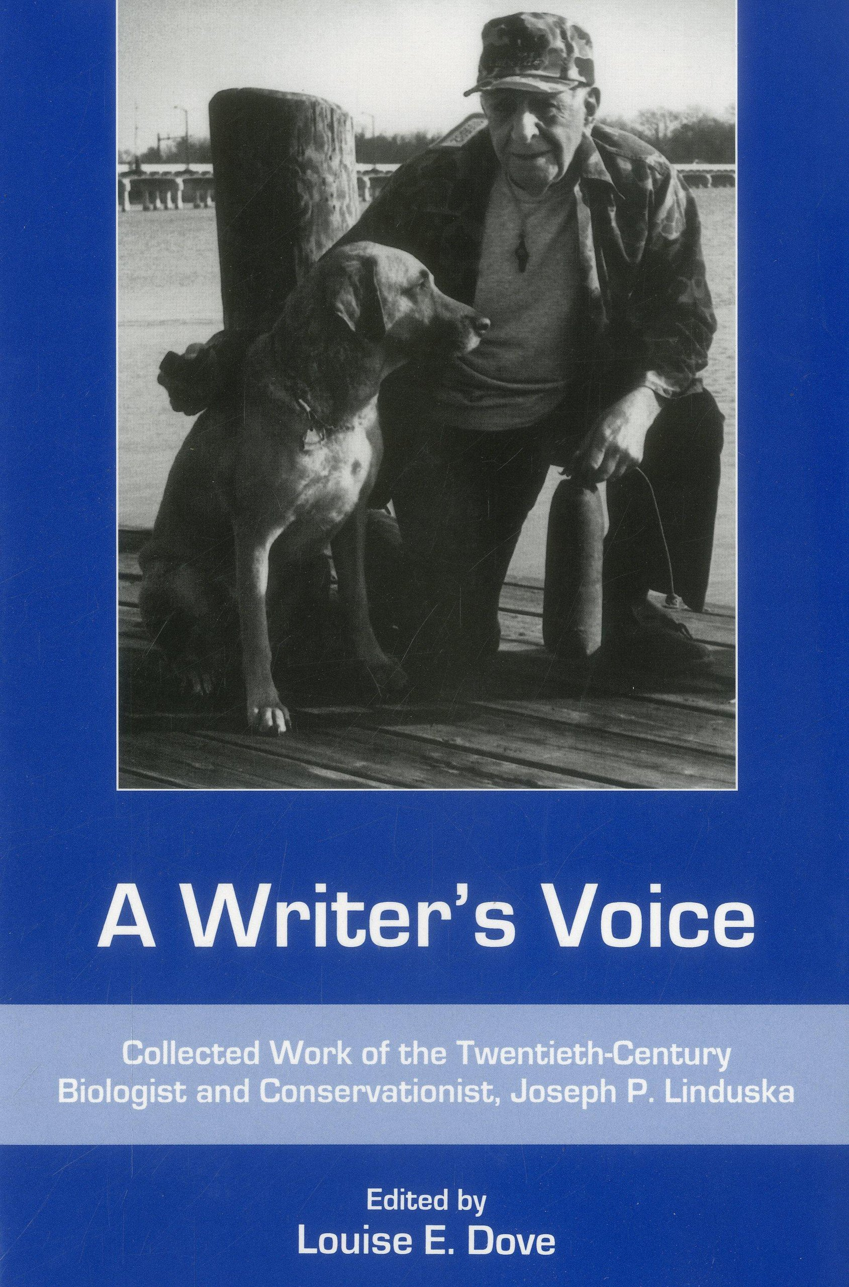 A Writer's Voice: Collected Work of the Twentieth-century Biologist and Conservationist, Joseph P. Linduska (Cultural Studies of Delaware and the Eastern Shore)