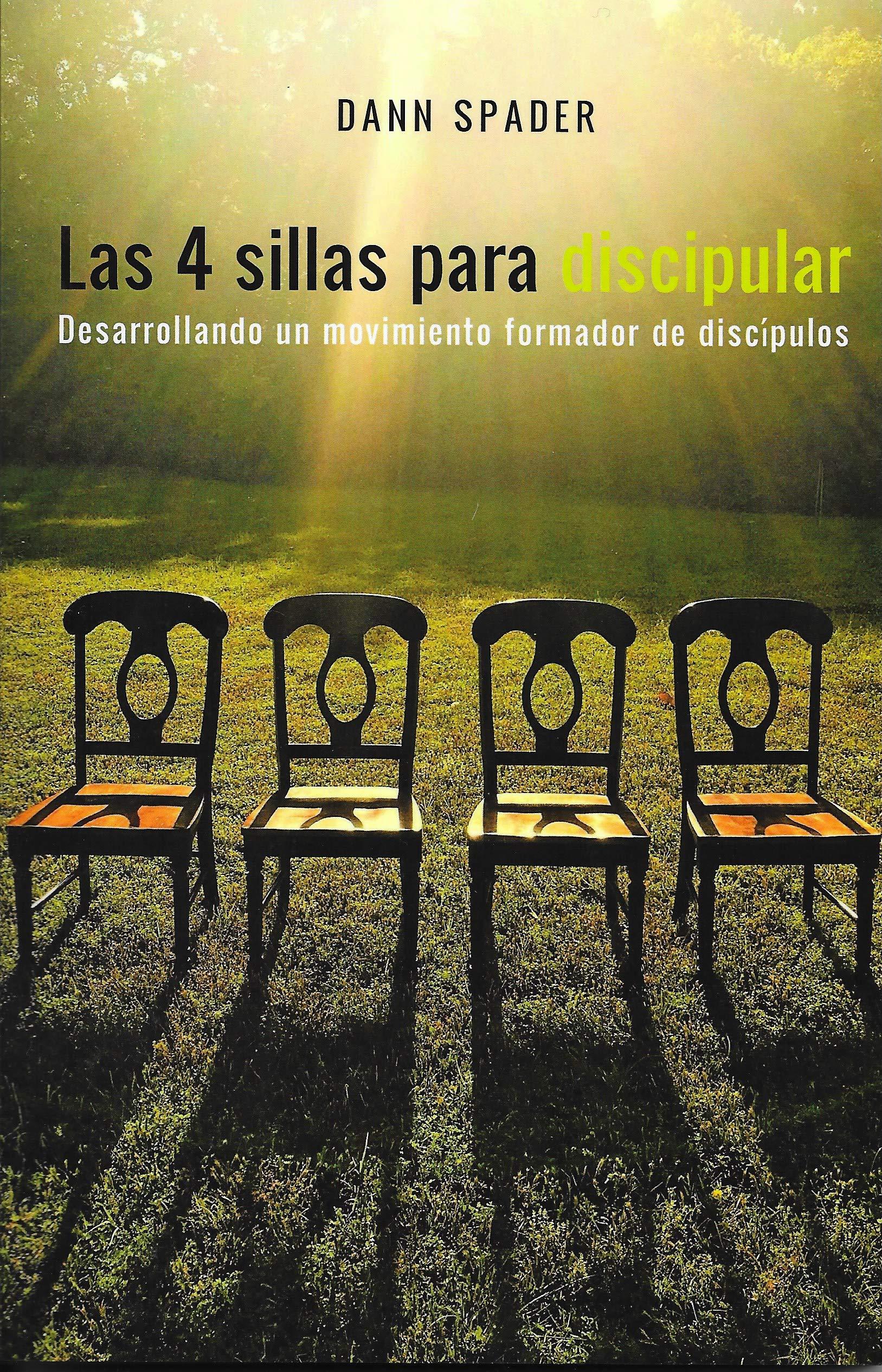 Las 4 sillas para discipular: Desarrollando un movimiento ...