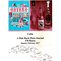 Cuba: A Dick Davis Photo Journal: 370 Photos January-February 2017 (English Edition)