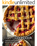 Baking Cookbook: A Baking Cookbook with Delicious Baking Recipes