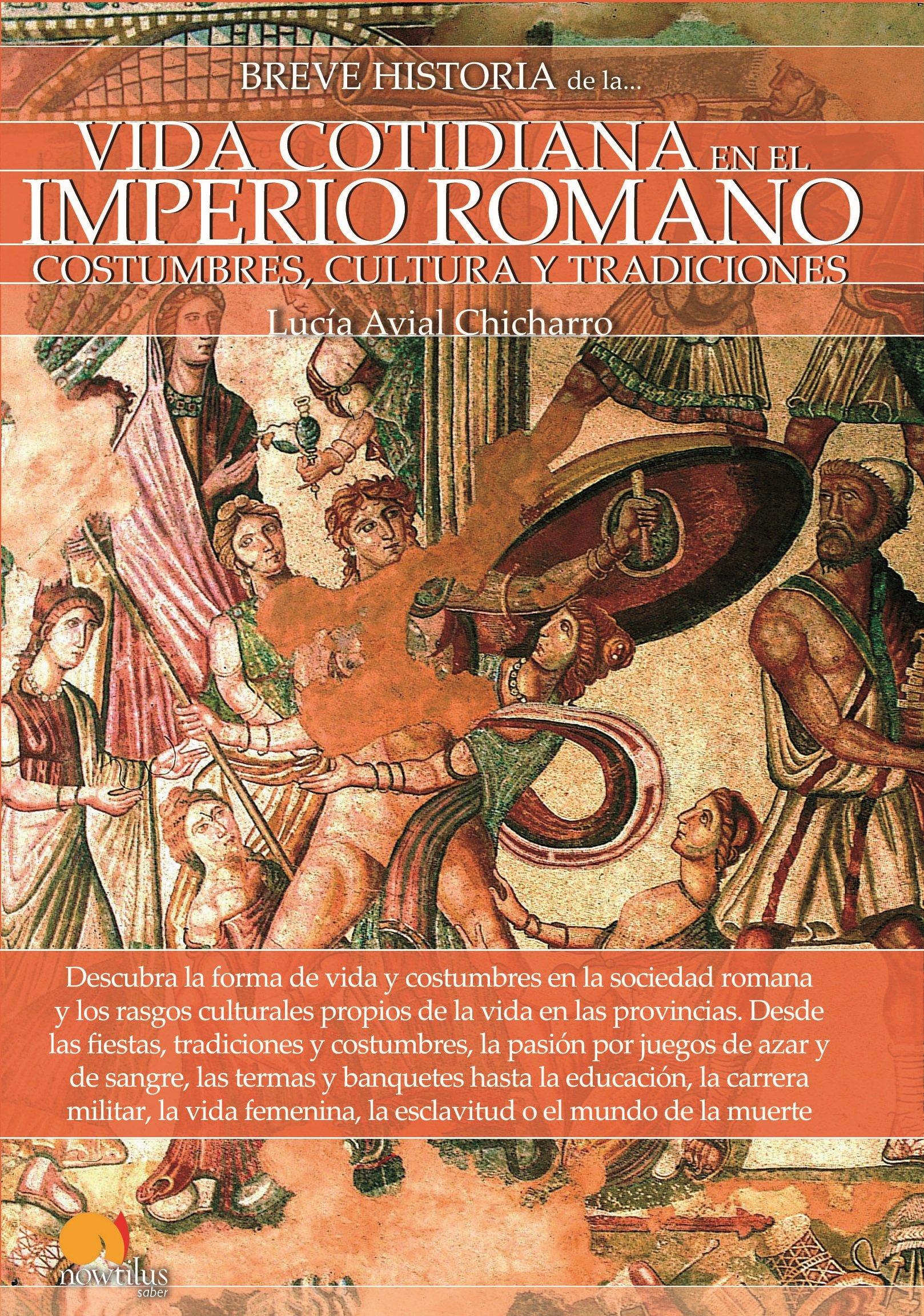 Breve historia de la vida cotidiana del Imperio Romano: Amazon.es: Avial Chicharro, Lucía: Libros