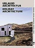 URLAUBSARCHITEKTUR - Selection 2018: Die schönsten Ferienhäuser zum Mieten / SPECIAL HOUSES FOR THE BEST WEEKS OF THE YEAR