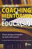 Aplicação do Coaching & Mentoring na Educação. Como alcançar resultados no meio educacional