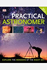 The Practical Astronomer, 2nd Edition: Explore the Wonders of the Night Sky Paperback