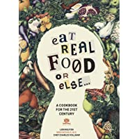 Eat Real Food or Else: A Low Sugar, Low Carb, Gluten Free, High Nutrition Cookbook...