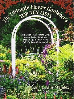 The Ultimate Flower Gardeneru0027s Top Ten Lists: 70 Garden Transforming Lists,  Money Saving