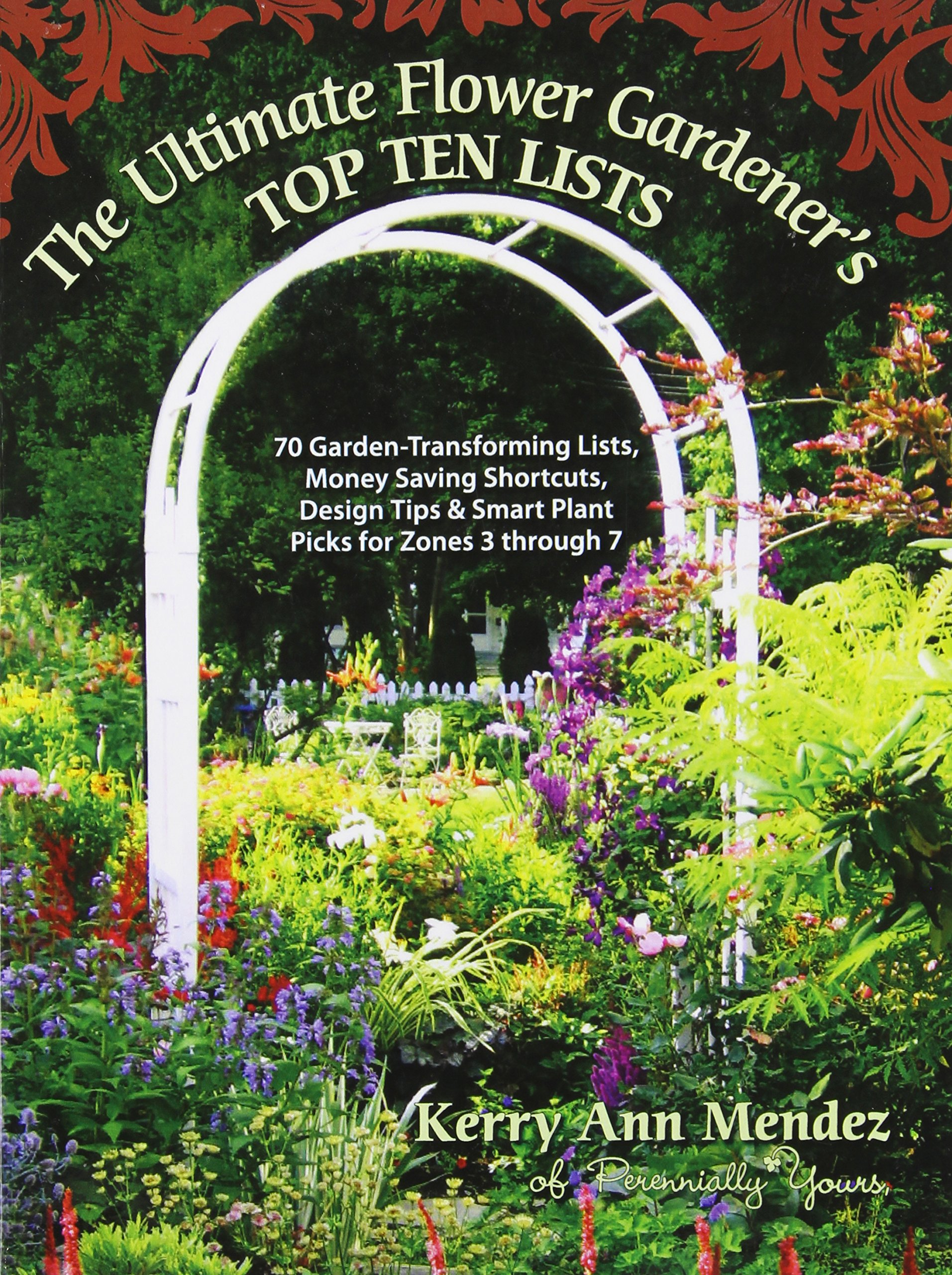 Download The Ultimate Flower Gardener's Top Ten Lists: 70 Garden-Transforming Lists, Money Saving Shortcuts, Design Tips & Smart Plant Picks for Zones 3 Through 7 PDF