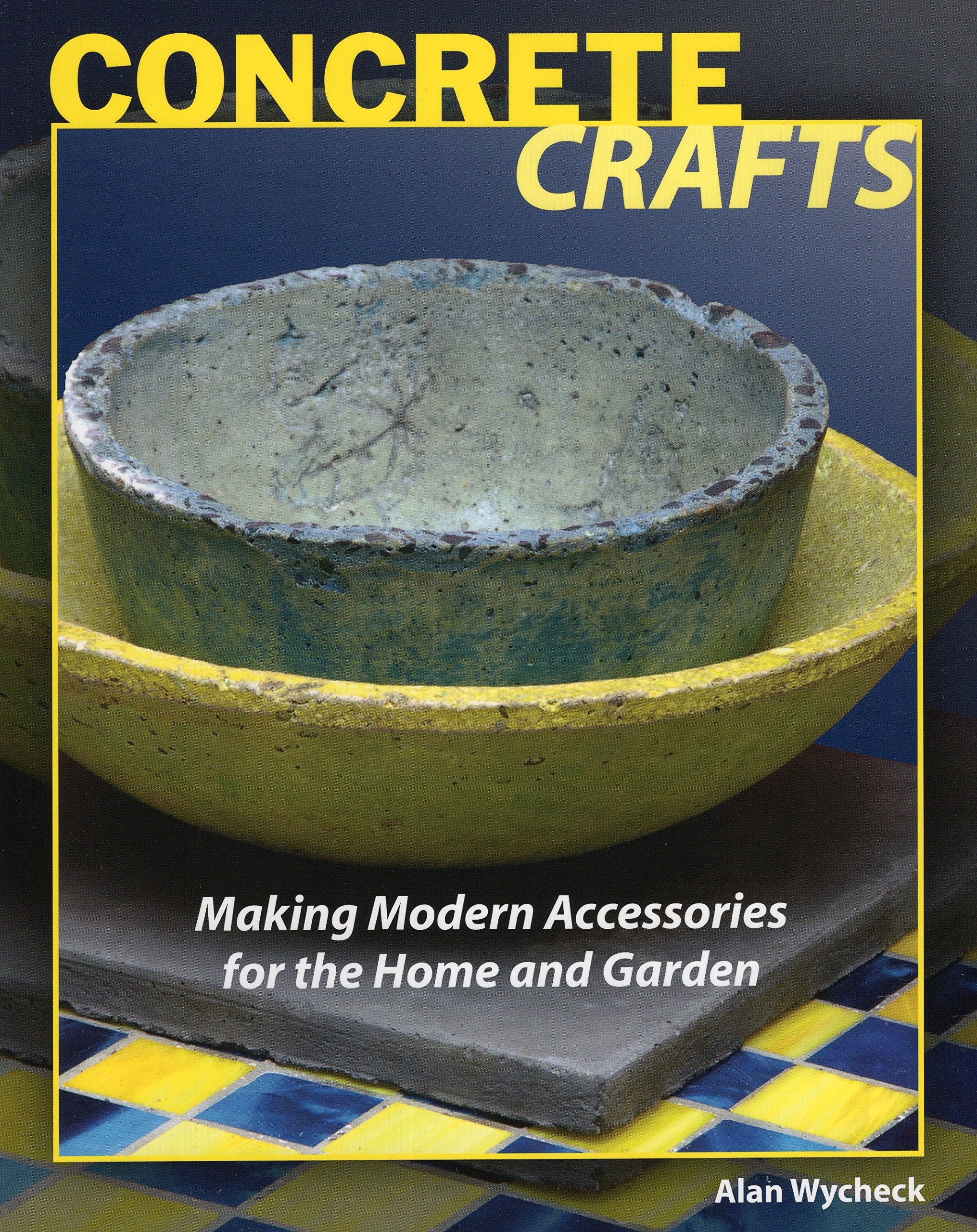 Concrete Crafts: Making Modern Accessories for the Home and Garden ...