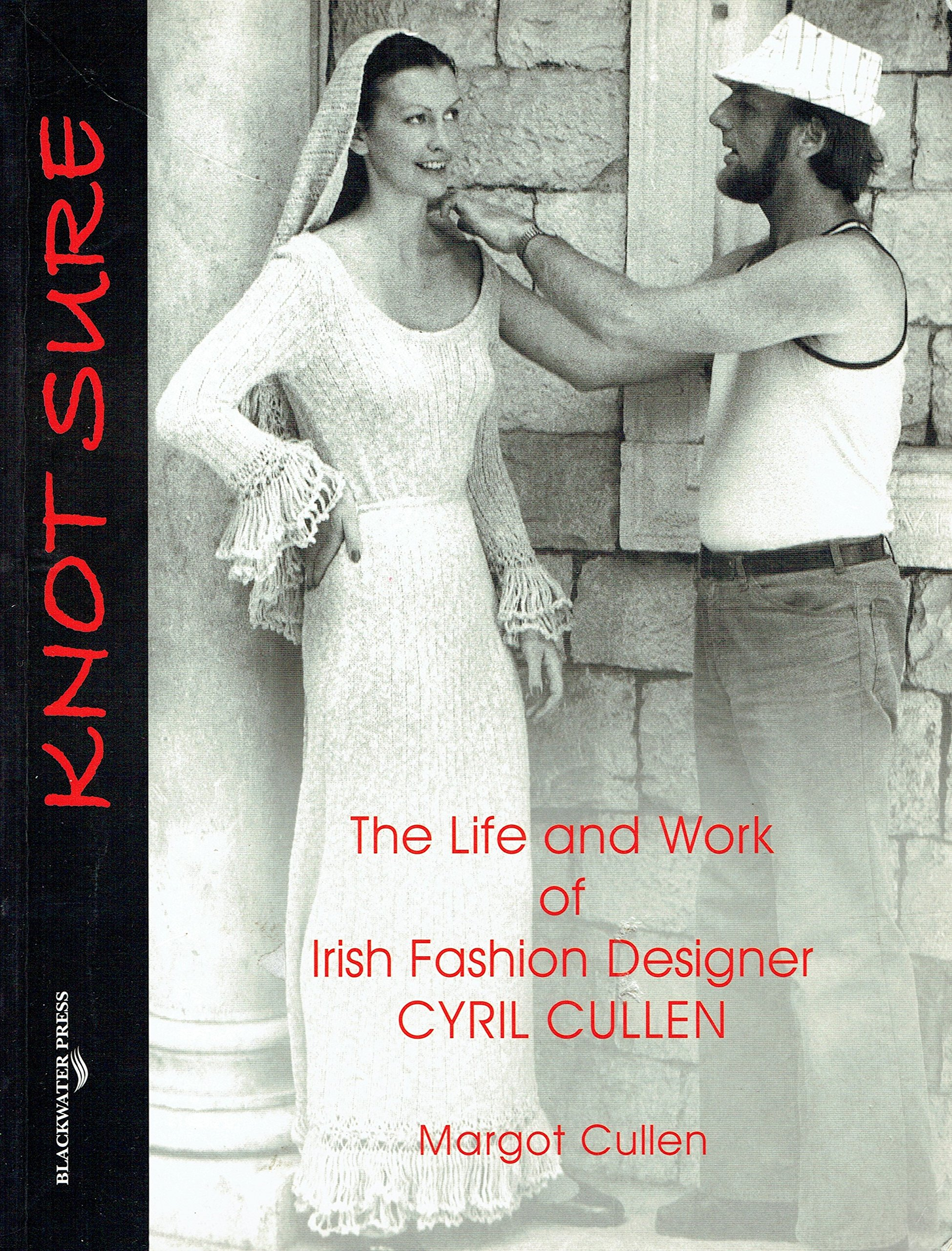 Knot Sure The Life And Work Of Irish Fashion Designer Cyril Cullen Margo Cullen 9781841317021 Amazon Com Books