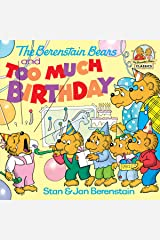 The Berenstain Bears and too Much Birthday (First Time Books(R)) Kindle Edition