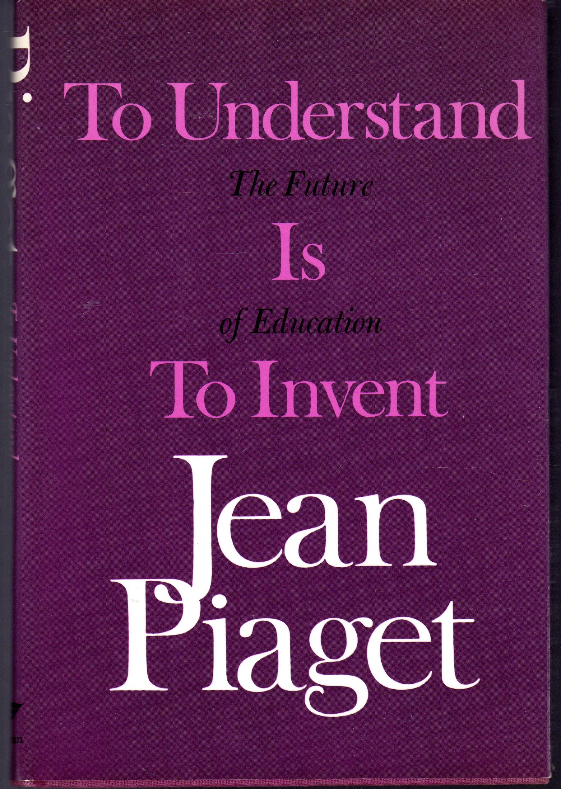 To Understand Is Invent The Future Of Education Jean Piaget 9780670720347 Amazon Books