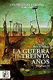 La Guerra de los Treinta Años. Una tragedia europea II. 1630 - 1648 (Historia Moderna)