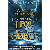 What Do You Mean? I am Not Under Law, I am Under Grace: Exploring the Relationship of the 10 Commandments to Law and Grace