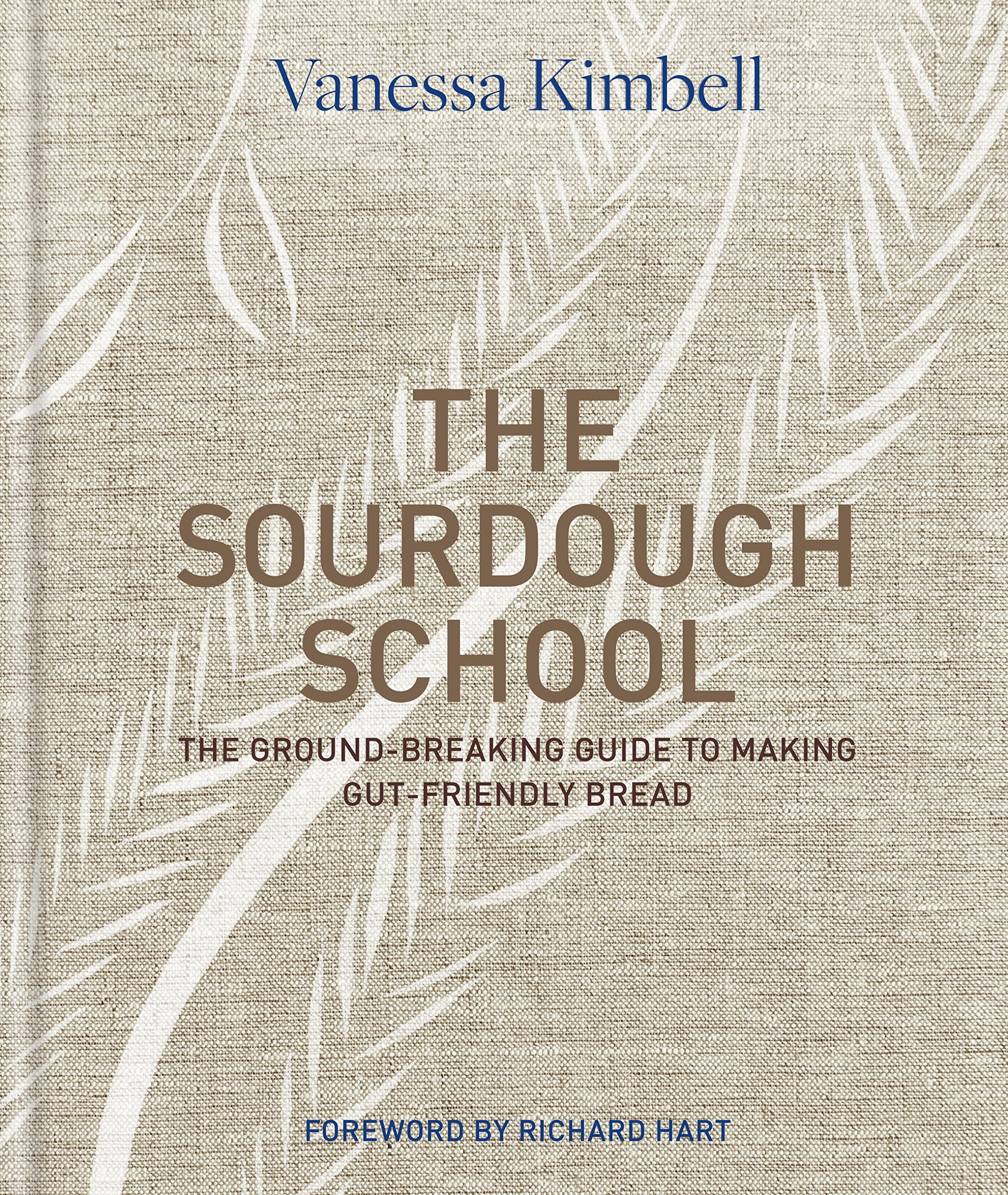 The Sourdough School  The Ground Breaking Guide To Making Gut Friendly Bread  English Edition