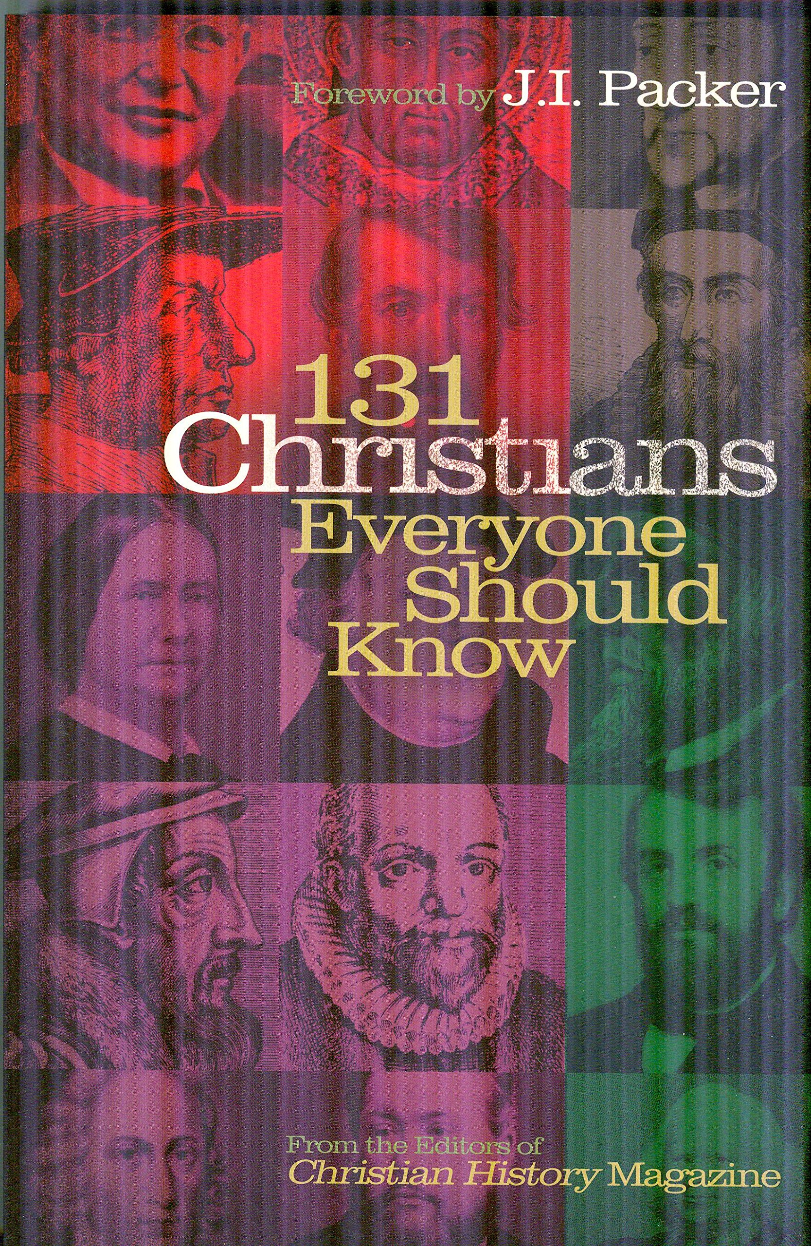 131 Christians Everyone Should Know (Holman Reference): Christian History  Magazine Editorial Staff, Mark Galli, Ted Olsen, J. I. Packer:  9780805490404: ...