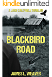 BLACKBIRD ROAD: A GRITTY HARD-HITTING THRILLER SERIES (JAKE CALDWELL Book 3)