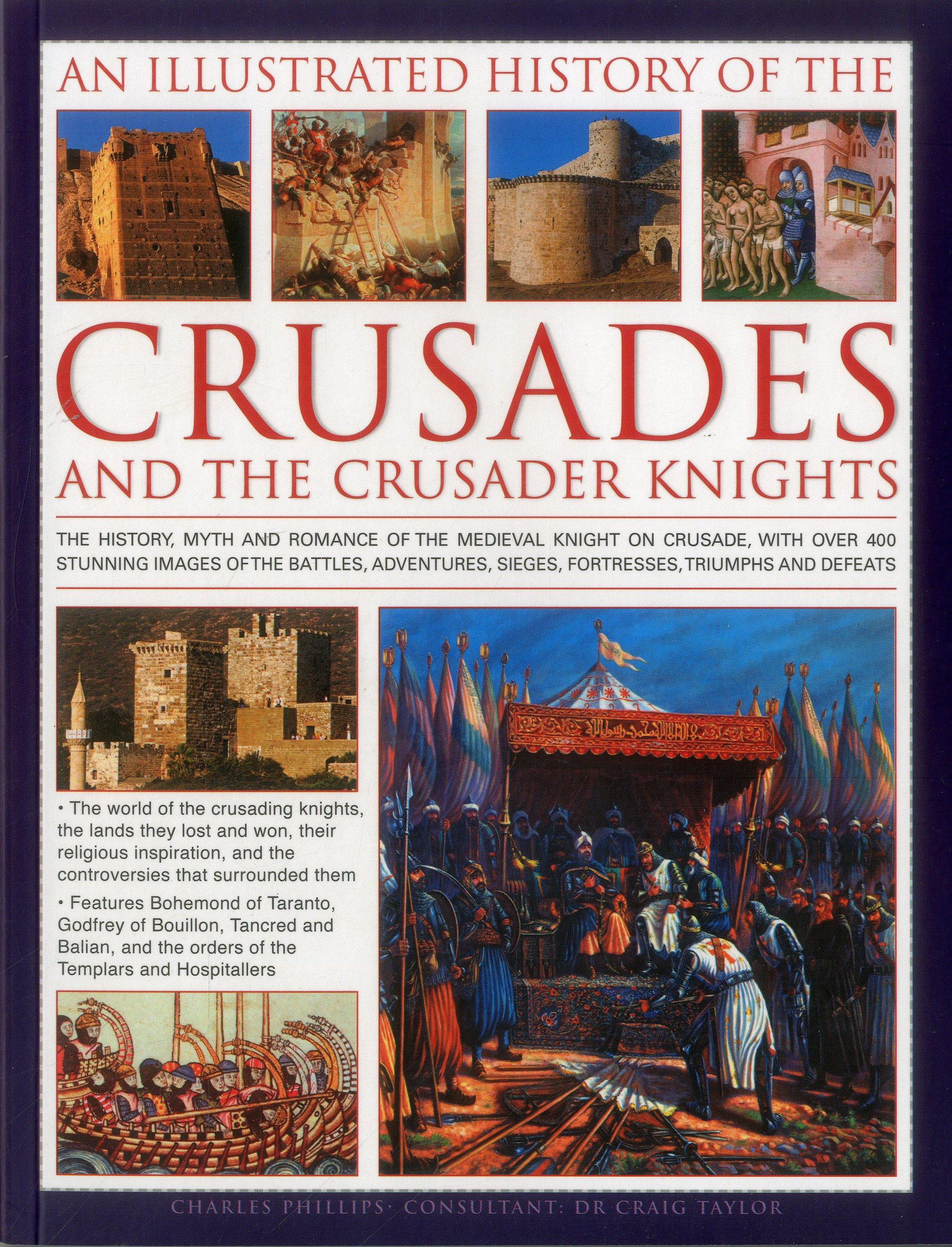 An Illustrated History of the Crusades and the Crusader Knights: The history, myth and romance of the medieval knight on crusade, with over 400 ... sieges, fortresses, triumphs and defeats pdf epub