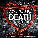 Love You to Death: Detective Ruby Preston Crime Thriller Series, Book 1