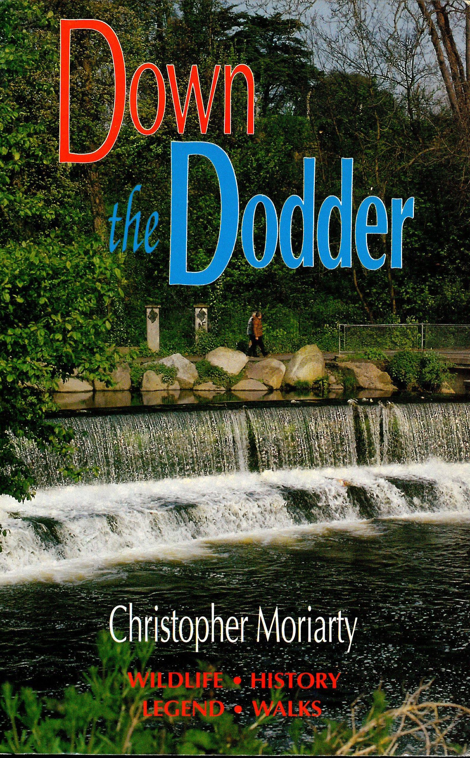 Down The Dodder: Wildlife, History, Legend, Walks: Christopher Moriarty:  9780863272868: Amazon: Books