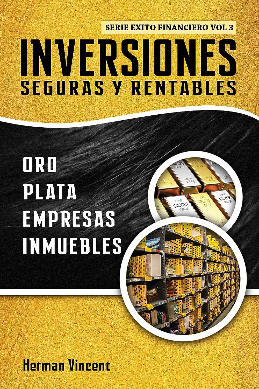 Inversiones Seguras y Rentables: Oro, Plata, Empresa e Inmuebles ...