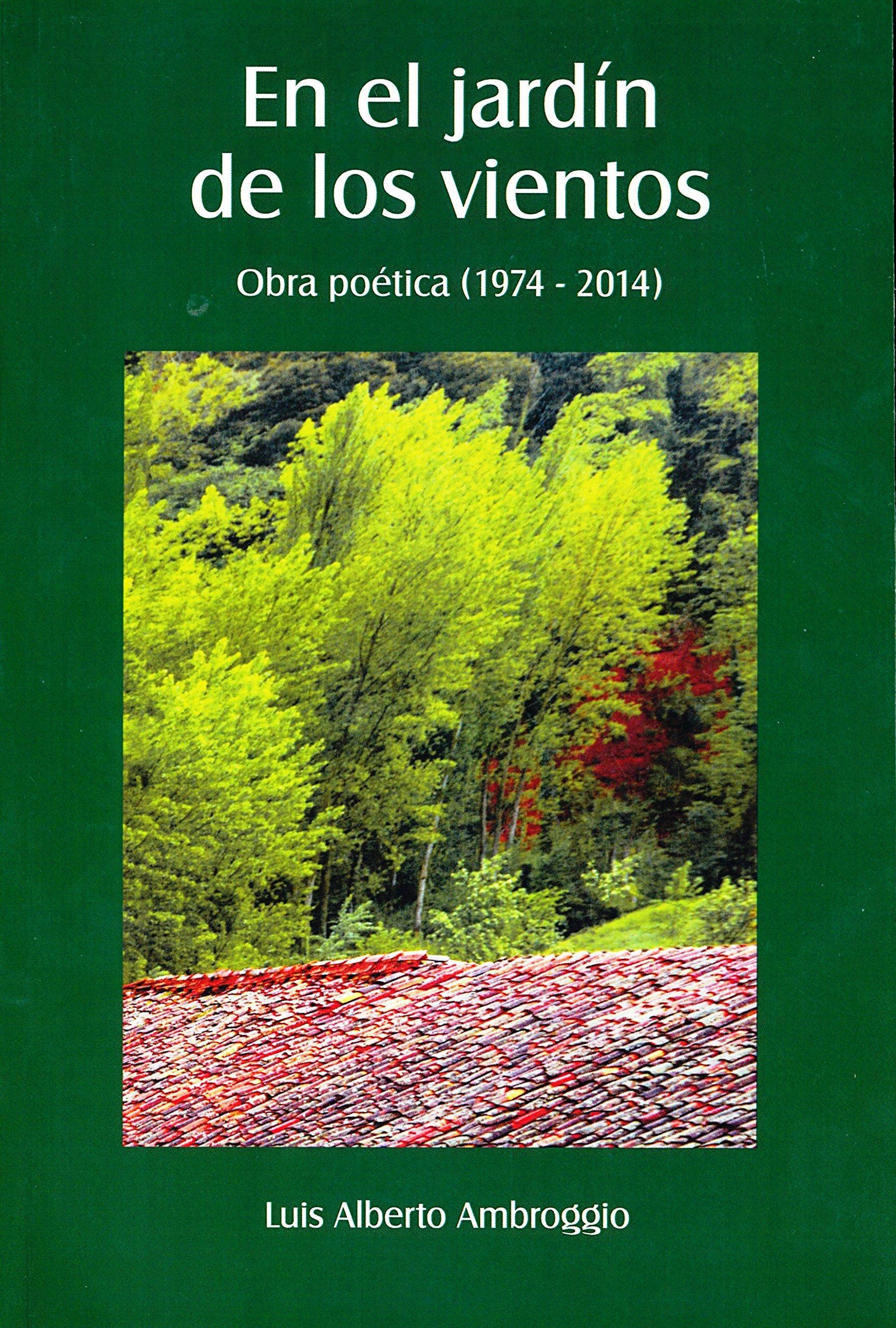 En el Jardín de Los Vientos: Obra Poética (1974-2014): Luis Alberto Ambroggio, Carlos E. Paldao, Rosa Tezanos-Pinto: 9780990345510: Amazon.com: Books