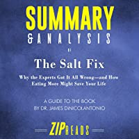Summary & Analysis of The Salt Fix: Why the Experts Got It All Wrong - and How Eating More Might Save Your Life by Dr…