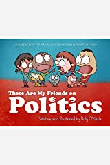 These are my Friends on Politics: A Children's Book For Adults Who Occasionally Behave Like Kids Hardcover
